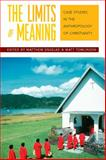 The Limits of Meaning : Case Studies in the Anthropology of Christianity, , 1845451708