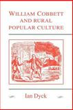 William Cobbett and Rural Popular Culture, Dyck, Ian, 0521021707