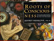 The Roots of Consciousness, Mishlove, Jeffrey, 093303170X