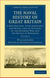 The Naval History of Great Britain : A New Edition, with Additions and Notes, and an Account of the Burmese War and the Battle of Navarino, James, William, 1108021700