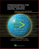 Programming for Musicians and Digital Artists : Creating Music with ChucK, Kapur, Ajay and Cook, Perry R., 1617291706