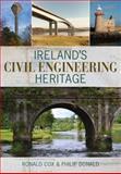 Ireland's Civil Engineering Heritage, Ronald Cox and Philip Donald, 1848891709