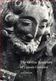 The Gothic Sculpture of Uppsala Cathedral : On Spiritual Guidance and Creative Joy, Nilsen, Anna, 250355170X