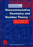 Noncommutative Geometry and Number Theory : Where Arithmetic Meets Geometry and Physics, Consani, Caterina and Marcolli, Matilde, 3834801704