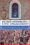Sacred Assemblies and Civic Engagement : How Religion Matters for America's Newest Immigrants, Kniss, Fred Lamar and Numrich, Paul David, 0813541700