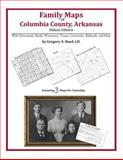 Family Maps of Columbia County, Arkansas, Deluxe Edition : With Homesteads, Roads, Waterways, Towns, Cemeteries, Railroads, and More, Boyd, Gregory A., 1420311700