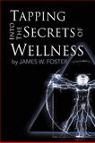 Tapping into the Secrets of Wellness, James W. Foster, 1450011705