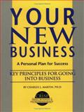 Your New Business : A Personal Plan for Success, Martin, Charles, 1560521708