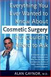Everything You Ever Wanted to Know about Cosmetic Surgery but Couldn't Afford to Ask, Alan Gaynor, 0767901711