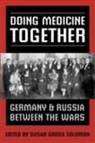 Doing Medicine Together : Germany and Russia Between the Wars, , 0802091717