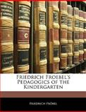 Friedrich Froebel's Pedagogics of the Kindergarten, Friedrich öbel, 1145911714