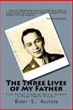 The Three Lives of My Father, Barry Halpern, 1463561717