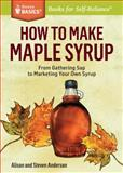 How to Make Maple Syrup, Steve Anderson and Alison Anderson, 1612121713