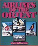 Airlines of the Orient, Morton, John, 1840371714