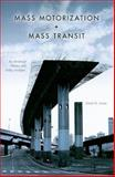 Mass Motorization and Mass Transit : An American History and Policy Analysis, Jones, David W., 0253221714
