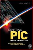 Starting the PIC Microcontroller : A Structured Approach with Complete Projects, Brindley, Keith, 0750681713