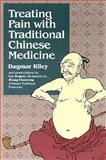 Treating Pain with Traditional Chinese Medicine, Riley, Dagmar, 0912111712