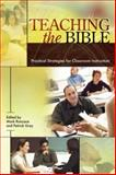 Teaching the Bible : Practical Strategies for Classroom Instruction, Roncace, Mark and Gray, Patrick, 1589831713