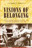 Visions of Belonging : Family Stories, Popular Culture, and Postwar Democracy, 1940-1960, Smith, Judith E. and jones, gareth E., 0231121717