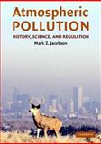 Atmospheric Pollution : History, Science, and Regulation, Jacobson, Mark Z., 0521811716