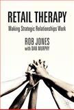 Retail Therapy : Making Strategic Relationships Work, Jones, Rob and Murphy, Dan, 1403901716