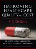 Improving Healthcare Quality and Cost with Six SIGMA, Gupta, Praveen and Harrington, Jim, 0131741713