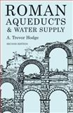 Roman Aqueducts and Water Supply, Hodge, A. Trevor, 0715631713