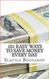 101 Easy Ways to Save Money Everyday, Slavica Bogdanov, 1478171715