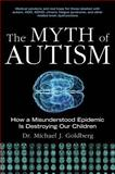 The Myth of Autism, Michael Goldberg, 1616081716