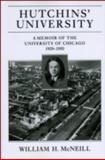 Hutchins' University : A Memoir of the University of Chicago, 1929-1950, McNeill, William H., 0226561712