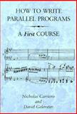 How to Write Parallel Programs : A First Course, Carriero, Nicholas and Gelernter, David, 026203171X