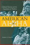 American Aloha : Cultural Tourism and the Negotiation of Tradition, Diamond, Heather A., 0824831713