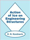 Action of Ice on Engineering Structures, Korzhavin, K. N., 089499171X