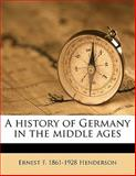 A History of Germany in the Middle Ages, Ernest F. 1861-1928 Henderson, 114559171X