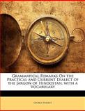 Grammatical Remarks on the Practical and Current Dialect of the Jargon of Hindostan, with a Vocabulary, George Hadley, 1148701710