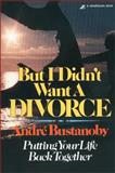 But I Didn't Want a Divorce, Andre Bustanoby, 0310221714