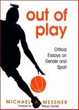 Out of Play : Critical Essays on Gender and Sport, Messner, M. and Messner, Michael A., 0791471713