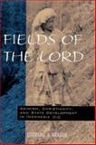 Fields of the Lord : Animism, Christian Minorities and State Development in Indonesia, Aragon, Lorraine V., 0824821718