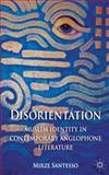 Disorientation: Muslim Identity in Contemporary Anglophone Literature, Santesso, Esra, 1137281715
