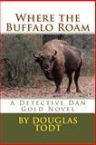 Where the Buffalo Roam, Douglas Todt, 1484161718