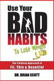 Use Your Bad Habits to Lose Weight, Brian Scott, 1490931716