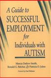 A Guide to Successful Employment for Individuals with Autism, Smith, Marcia D. and Belcher, Ronald G., 1557661715