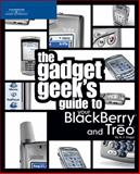 The Gadget Geek's Guide to Your Blackberry and Treo, Andrew J. Dagys, 1598631713