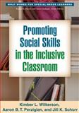 Promoting Social Skills in the Inclusive Classroom, Wilkerson, Kimber L. and Perzigian, Aaron B. T., 1462511716