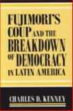 Fujimori's Coup and the Breakdown of Democracy in Latin America, Kenney, Charles, 0268031711