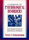 Casebook of Psychological Disorders : The Human Face of Emotional Distress, Schwartzberg, Steven S., 0321011716