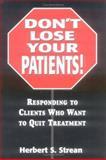 Don't Lose Your Patients!, Herbert S. Strean, 0765701715