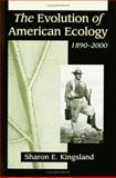The Evolution of American Ecology, 1890-2000, Kingsland, Sharon E., 0801881714