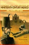 Everyday Life and Politics in Nineteenth Century Mexico : Men, Women, and War, Wasserman, Mark, 0826321712