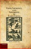Food, Sacrifice, and Sagehood in Early China 9781107001718